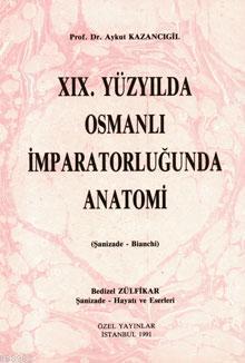 XIX. Yüzyılda Osmanlı İmparatorluğunda Anatomi; (Şanizade - Bianchi)