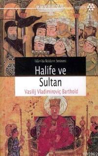 İslamda İktidarın Serüveni Halife ve Sultan