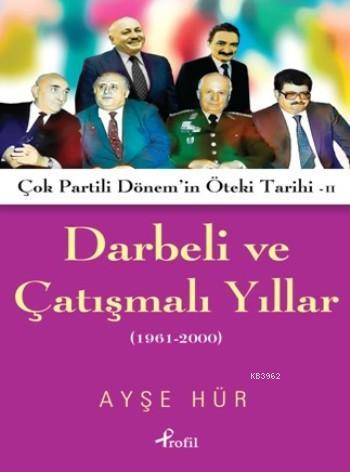 Darbeli Ve Çatışmalı Yıllar; Çok Partili Dönem'in Öteki Tarihi II (1961-2000)