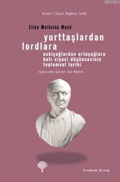 Yurttaşlardan Lordlara; Eskiçağlardan Ortaçağlara Batı Siyasi Düşüncesinin Toplumsal Tarihi