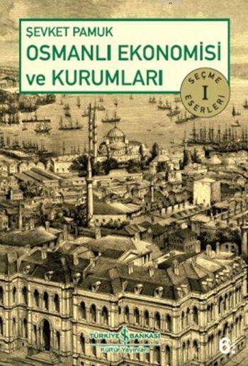 Osmanlı Ekonomisi ve Kurumları; Seçme Eserler 1