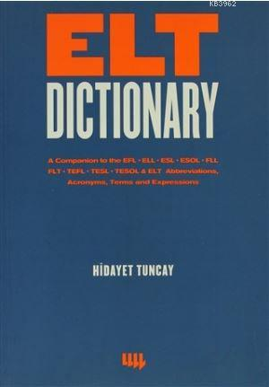 Elt Dictionary; A Companion to the EFL - ELL - ESL - ESOL - FLL - FLT - TEFL - TESL - TESOL & ELT Abbreviations, Acr