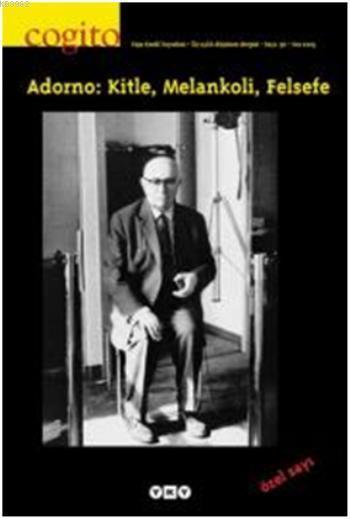 Cogito 36 - Adorno Özel Sayısı; Adorno: Kitle, Melankoli, Felsefe