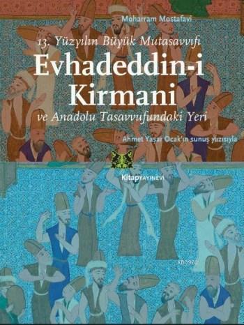 Evhadeddin-i Kirmani; 13.Yüzyılın Büyük Mutasavvıfı ve Anadolu Tasavvufundaki Yeri