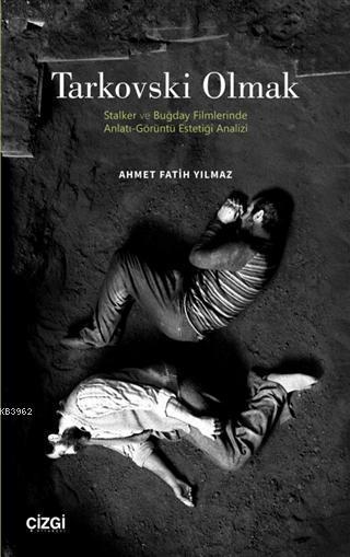 Tarkovski Olmak; Stalker ve Buğday Filmlerinde Anlatı-Görüntü Estetiği Analizi