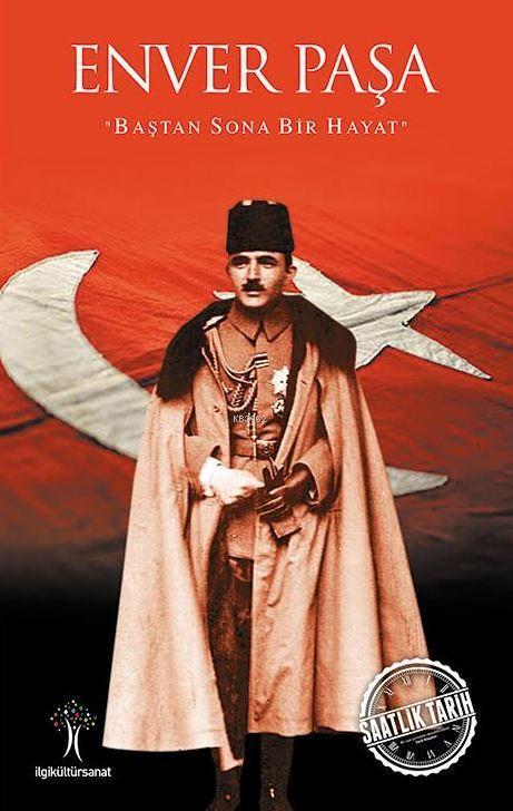 Enver Paşa; Baştan Sona Bir Hayat