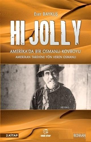 Hi Jolly - Amerika'da Bir Osmanlı Kovboyu; Amerikan Tarihine Yön Veren Osmanlı