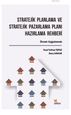 Stratejik Planlama ve Stratejik Pazarlama Planı Hazırlama Rehberi; Örnek Uygulamalı