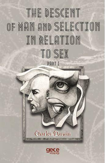 The Descent Of Man And Selection In Relation To Sex Part I