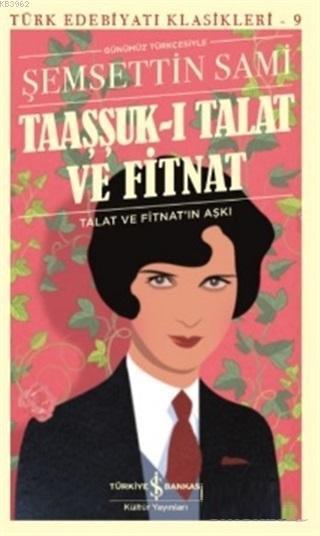 Taaşşuk-ı Talat ve Fitnat (Günümüz Türkçesi) Talat ve Fitnat'ın Aşkı