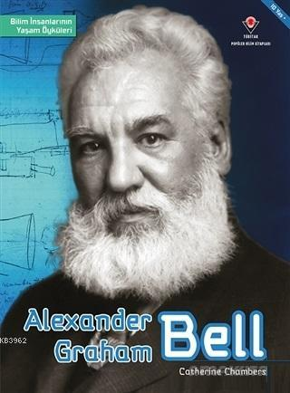 Alexander Graham Bell - Bilim İnsanlarının Yaşam Öyküleri