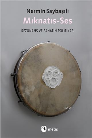 Mıknatıs-Ses; Rezonans ve Sanatın Politikası