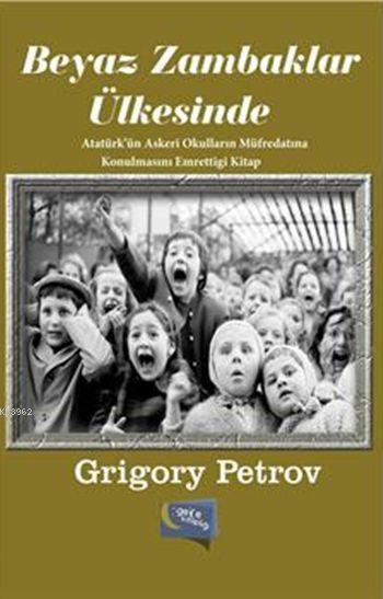 Beyaz Zambaklar Ülkesinde; Atatürk'ün Askeri Okulların Müfredatına Konulmasını Emrettiği Kitap
