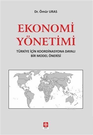 Ekonomi Yönetimi; Türkiye İçin Koordinasyona Dayalı Bir Model Önerisi