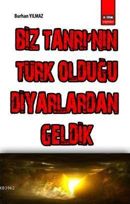 Biz Tanrı'nın Türk Olduğu Diyarlardan Geldik