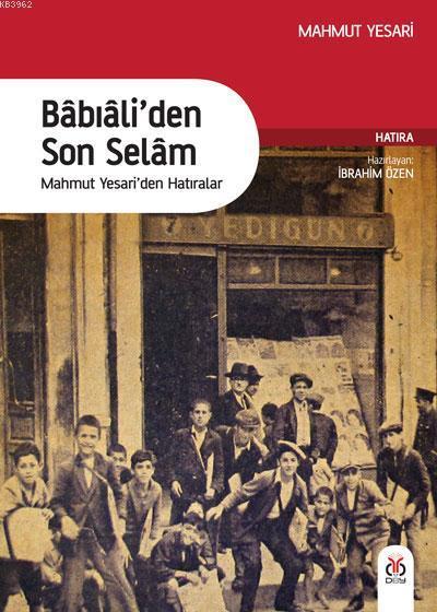 Babıali'den Son Selam; Mahmut Yesari'den Hatıralar