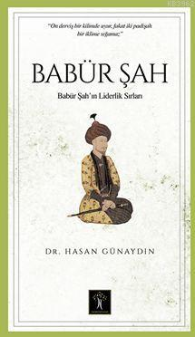 Babür Şah; Babür Şah ın  Liderlik Sırları