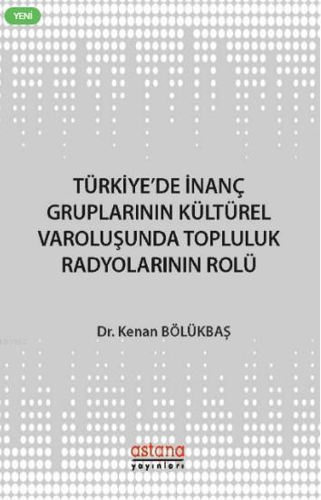 Türkiye'de İnanç Gruplarının Kültürel Varoluşunda Topluluk Radyolarının Rolü