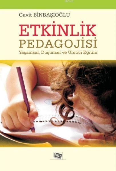 Etkinlik Pedagojisi; Yaşamsal, Düşünsel ve Üretici Eğitim