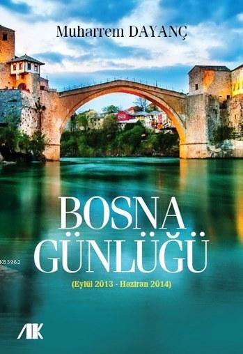 Bosna Günlüğü; (Eylül 2013 - Haziran 2014)