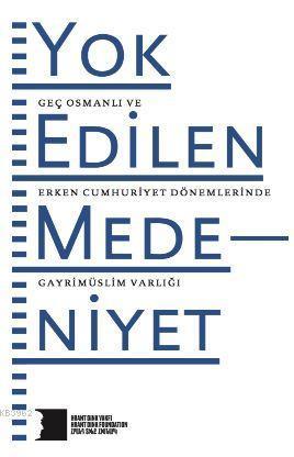Yok Edilen Medeniyet; Geç Osmanlı ve Erken Cumhuriyet Dönemlerinde Gayrimüslim Varlığı