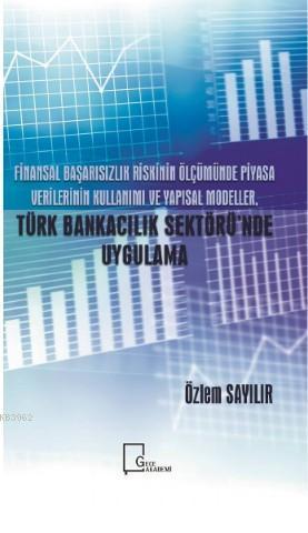 Finansal Başarısızlık Riskinin Ölçümünde Piyasa Verilerinin Kullanımı ve Yapısal Modeller; Türk Bankacılık Sektöründe Uygulama