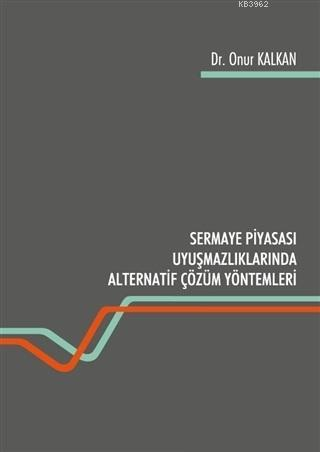 Sermaye Piyasası Uyuşmazlıklarında Alternatif Çözüm Yöntemleri