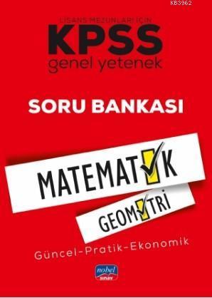 KPSS Genel Yetenek MATEMATİK-GEOMETRİ Soru Bankası Lisans Mezunları İçin / Güncel-Pratik-Ekonomik
