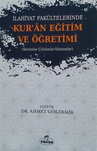 İlahiyat Fakültelerinde Kuran Eğitim ve Öğretimi; Sorunlar-Çözümler-Yöntemler