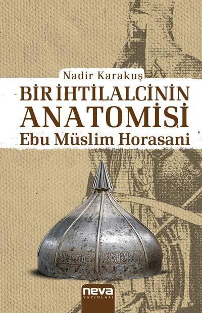 Bir İhtilalcinin Anatomisi -Ebu Müslim Horasani