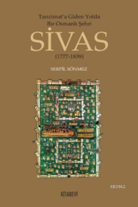 Tanzimata Giden Yolda Bir Osmanlı Şehri Sivas; 1777-1839