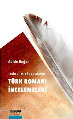 Tarih ve Mekan Odağında Türk Romanı İncelemeleri