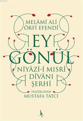 Ey Gönül Niyazı-i Mısri Divanı Şerhi