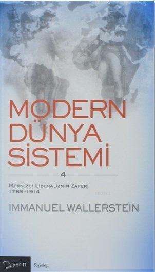 Modern Dünya Sistemi (4. Cilt); Merkezci Liberalizmin Zaferi 1789-1914