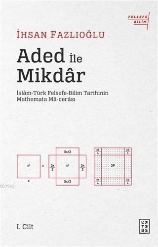 Aded ile Mikdar; İslam-Türk Felsefe-Bilim Tarihi'nin Mathemata Ma-cerası