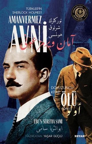 Ölü - Türkler'in Sherlock Holmes'i Amanvermez Avni 9; Bir Osmanlı Polisiyesi (Osmanlıca Aslıyla Birlikte)