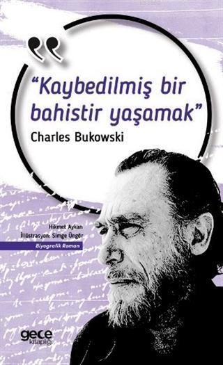 Kaybedilmiş Bir Bahistir Yaşamak; Charles Bukowski