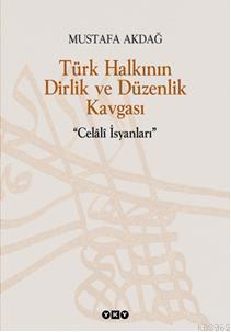 Türk Halkının Dirlik ve Düzenlik Kavgası; Celâlî İsyanları