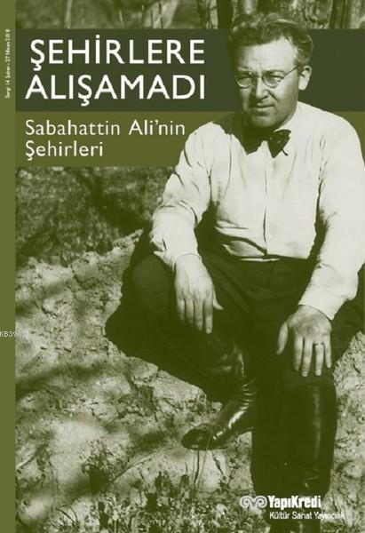 Şehirlere Alışamadı; Sabahattin Ali'nin Şehirleri