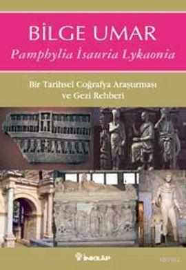 Pamphylia Isauria Lykaonia; Bir Tarihsel Coğrafya Araştırması ve Gezi Rehberi