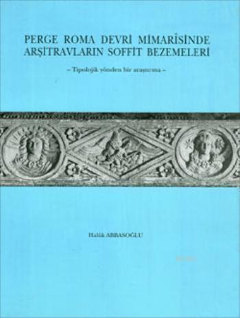 Perge Roma Devri Mimarîsinde Arşitravların Soffit Bezemeleri; Tipolojik Yönden Bir Araştırma
