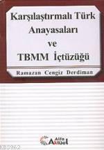 Karşılaştırmalı Türk Anayasaları ve Tbmm İçtüzüğü