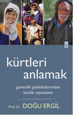 Kürtleri Anlamak; Güvenlik Politikalarından Kimlik Siyasetine