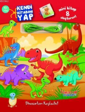 Dinozorları Keşfedin!; Kendi Kitabını Yap