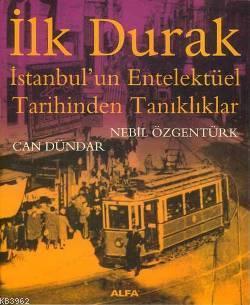 İlk Durak; İstanbul'un Entelektüel Tarihinden Tanıklıklar