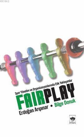 Fair Play; Spor Yönetim ve Organizasyonlarında Etik Yaklaşımlar