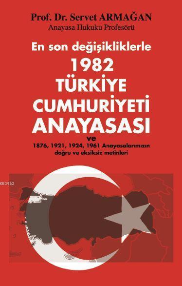 En son değişikliklerle 1982 Türkiye Cumhuriyeti Anayasası; ve 1976, 1921, 1924, 1961 Anayasalarımızın doğru ve eksiksiz metinleri