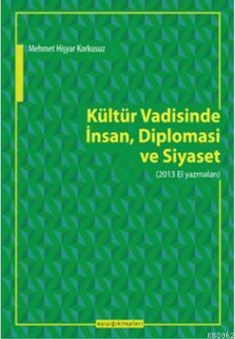 Kültür Vadisinde İnsan, Diplomasi ve Siyaset; 2013 El Yazmaları