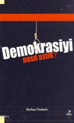 Demokrasiyi Nasıl Astık?