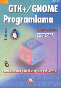GTK+/Gnome Programlama; Linux Altında Görsel Program Geliştirme